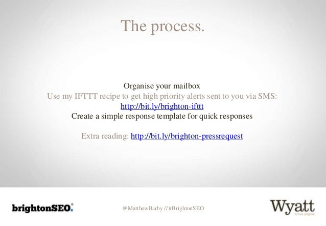 @MatthewBarby // #BrightonSEO The process. Organise your mailbox Use my IFTTT recipe to get high priority alerts sent to y...