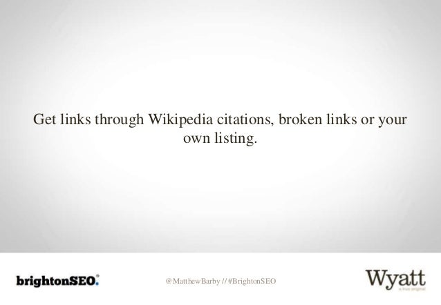 @MatthewBarby // #BrightonSEO Get links through Wikipedia citations, broken links or your own listing.