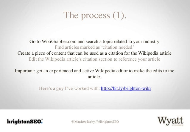 @MatthewBarby // #BrightonSEO The process (1). Go to WikiGrabber.com and search a topic related to your industry Find arti...