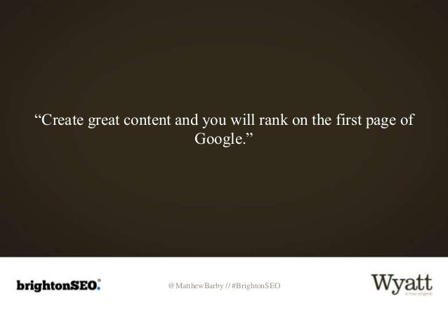 """@MatthewBarby // #BrightonSEO """"Create great content and you will rank on the first page of Google."""""""