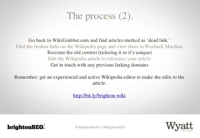 @MatthewBarby // #BrightonSEO The process (2). Go back to WikiGrabber.com and find articles marked as 'dead link.' Find th...