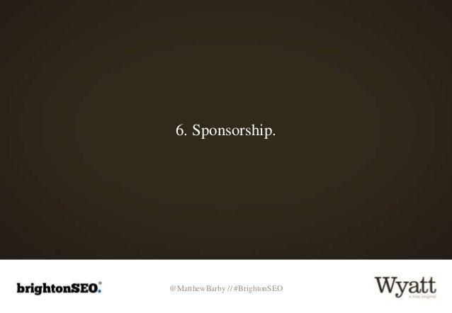 @MatthewBarby // #BrightonSEO 6. Sponsorship.