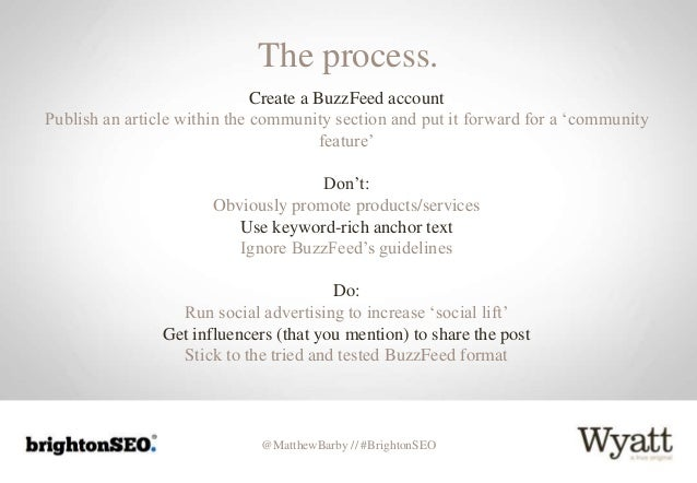 @MatthewBarby // #BrightonSEO The process. Create a BuzzFeed account Publish an article within the community section and p...