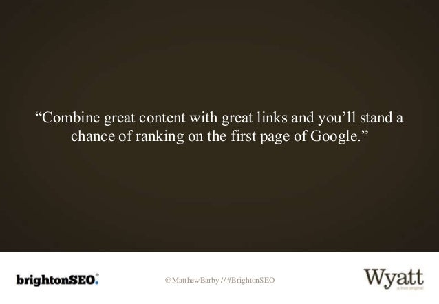 """@MatthewBarby // #BrightonSEO """"Combine great content with great links and you'll stand a chance of ranking on the first pa..."""