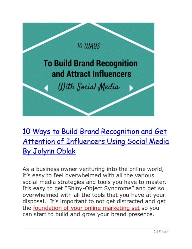 1 | P a g e 10 Ways to Build Brand Recognition and Get Attention of Influencers Using Social Media By Jolynn Oblak As a bu...