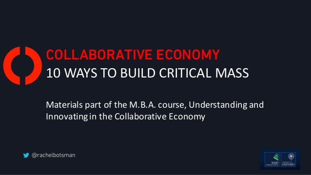 COLLABORATIVE ECONOMY 10	WAYS	TO	BUILD	CRITICAL	MASS Materials	part	of	the	M.B.A.	course,	Understanding	and	 Innovating	in...