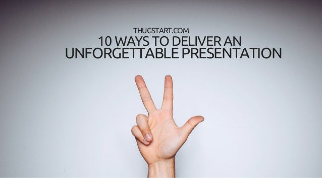 10 Ways to Deliver an Unforgettable Presentation