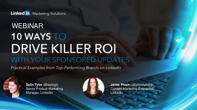 WEBINAR Selin Tyler (@selingt) Senior Product Marketing Manager, LinkedIn Jaime Pham (@jaimelynn09) Content Marketing Evan...
