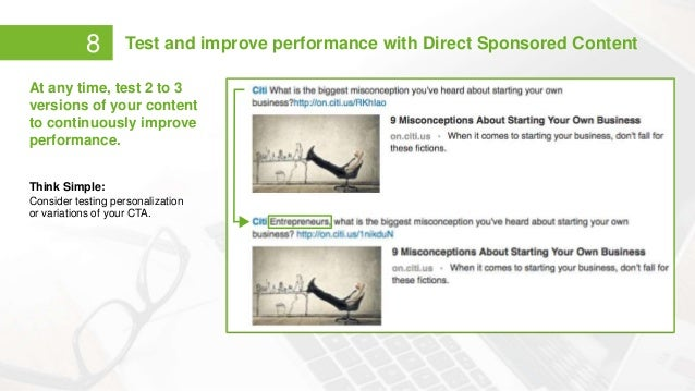 8 Test and improve performance with Direct Sponsored Content At any time, test 2 to 3 versions of your content to continuo...