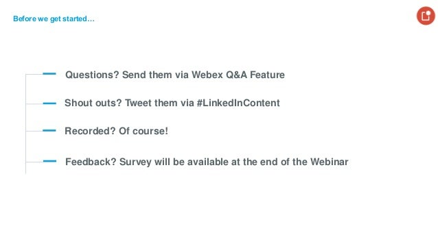 Questions? Send them via Webex Q&A Feature Recorded? Of course! Before we get started… Shout outs? Tweet them via #LinkedI...