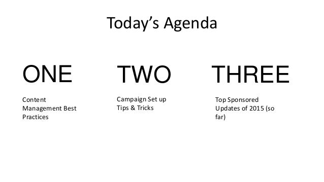 Today's Agenda ONE TWO THREE Content Management Best Practices Campaign Set up Tips & Tricks Top Sponsored Updates of 2015...