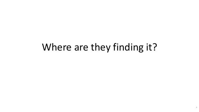 Where are they finding it? 6
