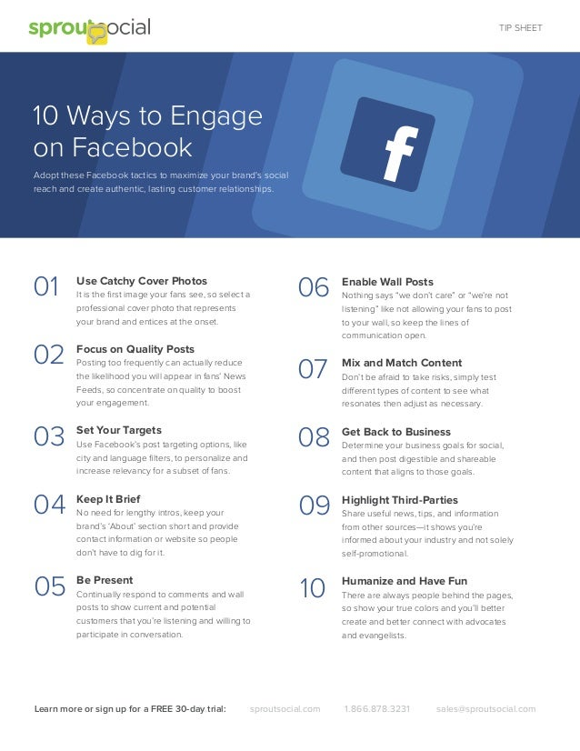 TIP SHEET  10 Ways to Engage on Facebook Adopt these Facebook tactics to maximize your brand's social reach and create aut...