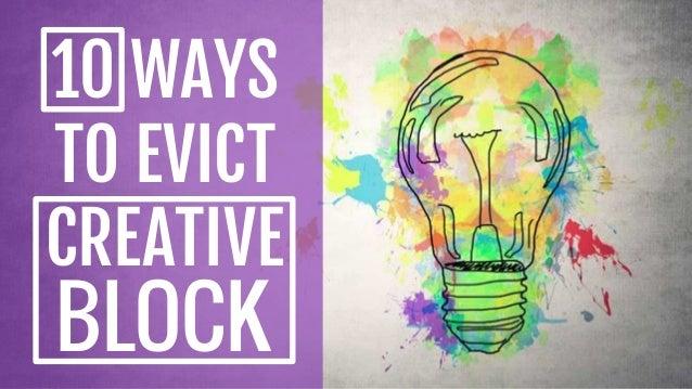 10 WAYS TO EVICT CREATIVE BLOCK