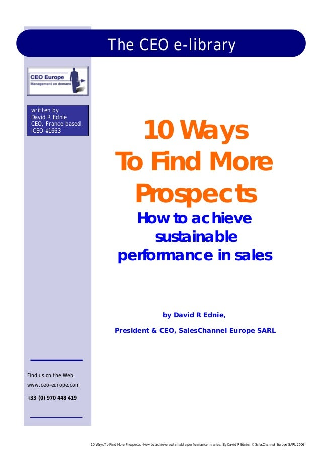 10 Ways To Find More Prospects –How to achieve sustainable performance in sales. By David R Ednie; © SalesChannel Europe S...