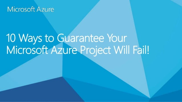 10 Ways to Guarantee Your Microsoft Azure Project Will Fail!