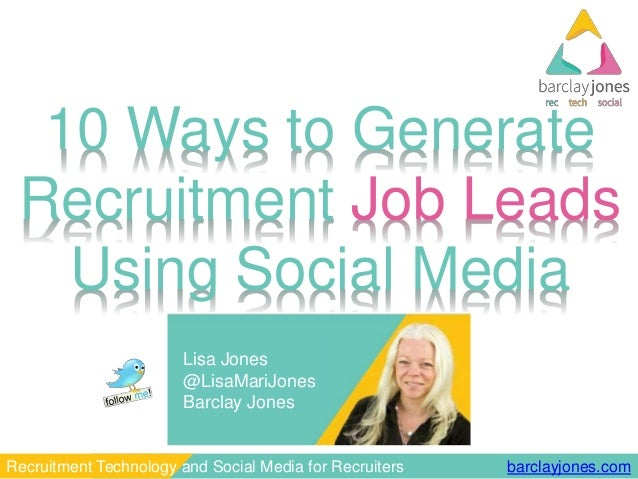 barclayjones.comRecruitment Technology and Social Media for Recruiters 10 Ways to Generate Recruitment Job Leads Using Soc...
