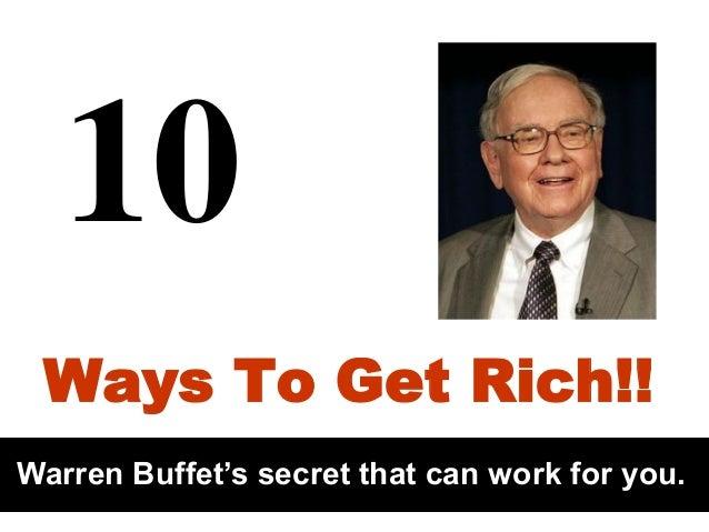 10 Ways To Get Rich!! Warren Buffet's secret that can work for you.