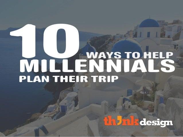 10 WAYS TO HELP MILLENNIALS PLAN THEIR TRIP