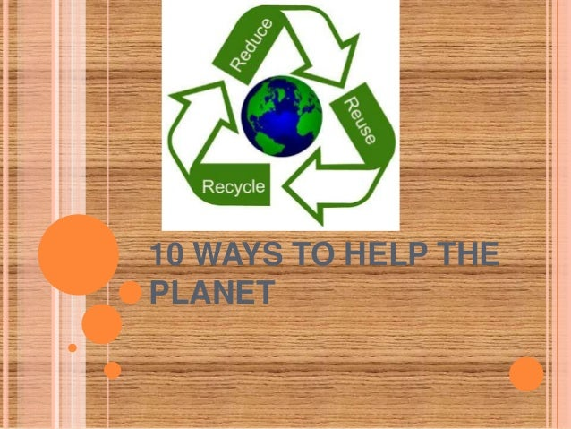 10 WAYS TO HELP THE PLANET