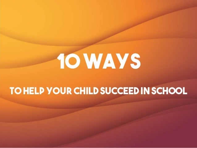 10 Ways to help your child succeed in school
