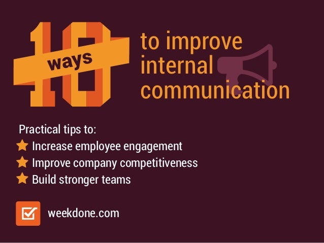 ways to improve internal communication Practical tips to: Increase employee engagement Improve company competitiveness Bui...