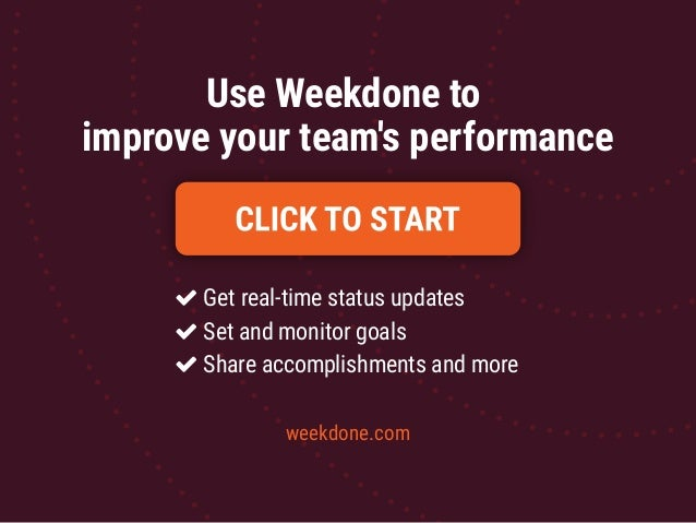 Use Weekdone to improve your team's performance weekdone.com Get real-time status updates Set and monitor goals Share acco...