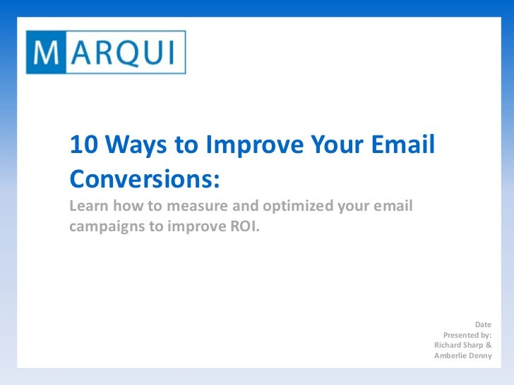 10 Ways to Improve Your Email Conversions: Learn how to measure and optimized your email campaigns to improve ROI.        ...