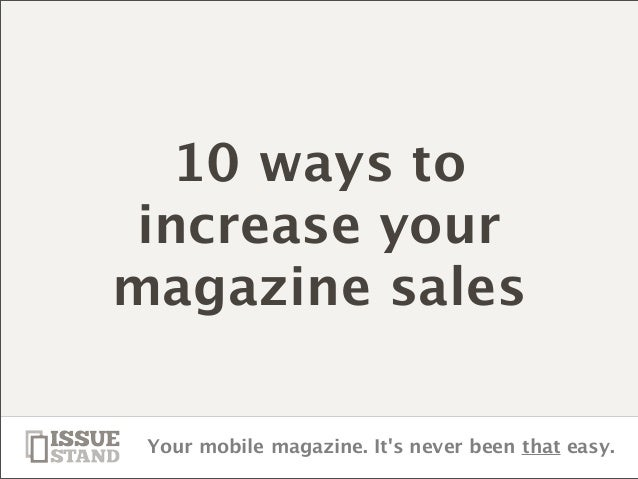 Your mobile magazine. It's never been that easy. 10 ways to increase your magazine sales