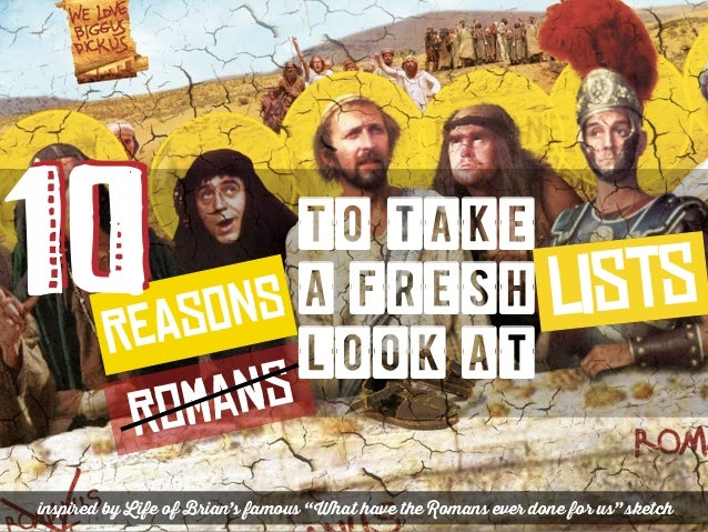 """lists RoMaNs ReAsOnS10 to take a fresh look at inspired by Life of Brian's famous """"What have the Romans ever done for us"""" ..."""