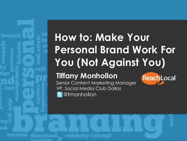 1 @tmonhollon #brandyouchatHow to: Make YourPersonal Brand Work ForYou (Not Against You)Tiffany MonhollonSenior Content Ma...