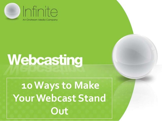 10 Ways to MakeYour Webcast Stand       Out