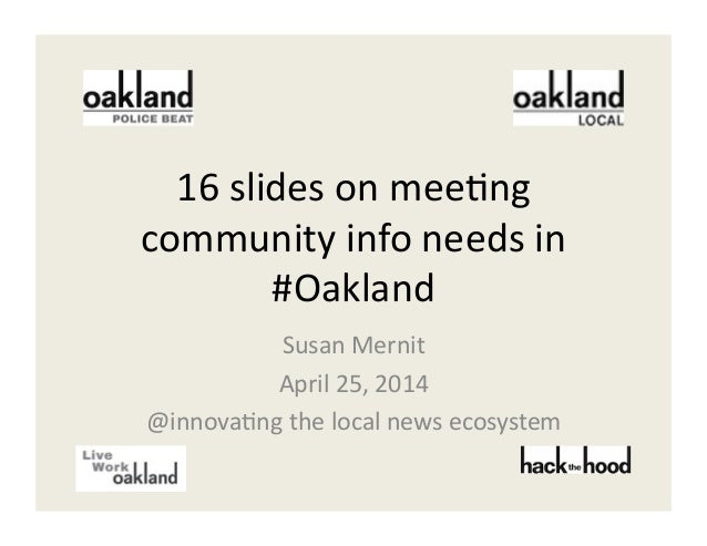 16  slides  on  mee,ng   community  info  needs  in   #Oakland   Susan  Mernit   April  25,  201...