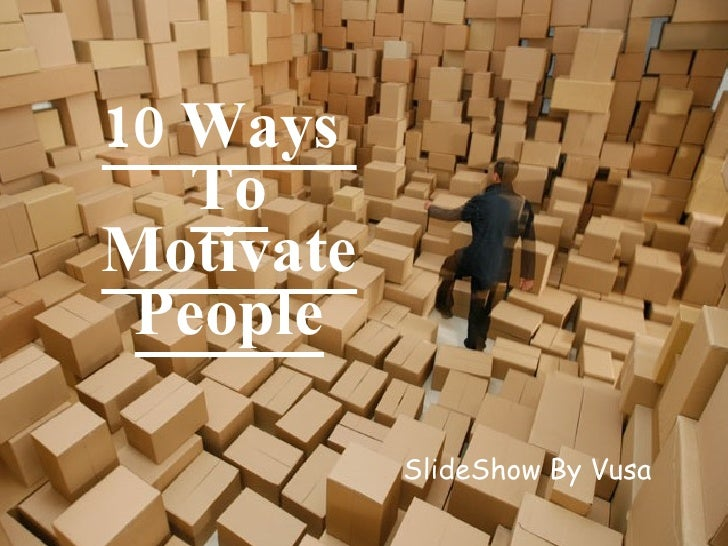 10 Ways  To Motivate People SlideShow By Vusa