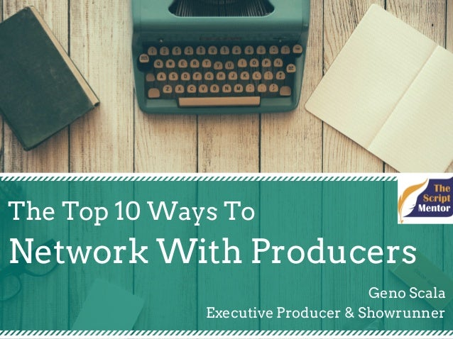 The Top 10 Ways To Network With Producers Geno Scala Executive Producer & Showrunner