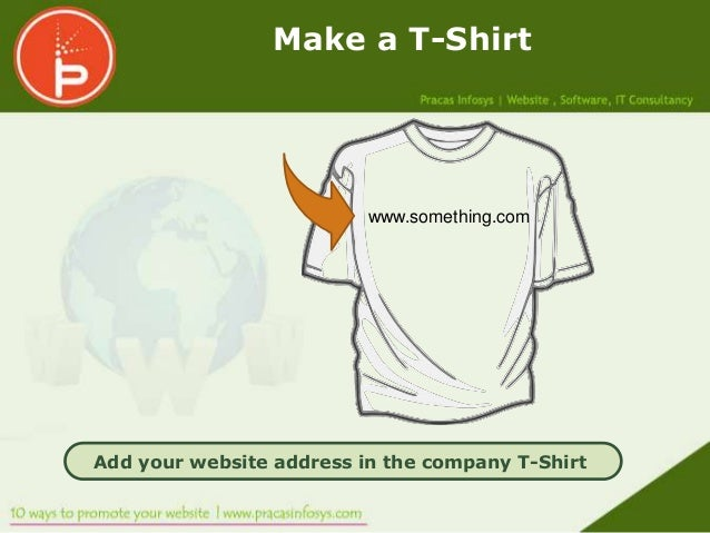 Make a T-Shirt                          www.something.comAdd your website address in the company T-Shirt