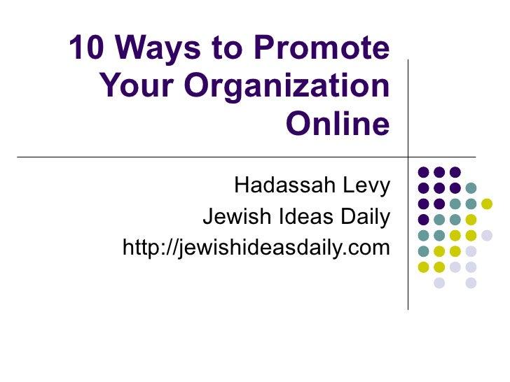 10 Ways to Promote Your Organization Online Hadassah Levy Jewish Ideas Daily http://jewishideasdaily.com