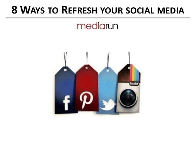 8 WAYS TO REFRESH YOUR SOCIAL MEDIA