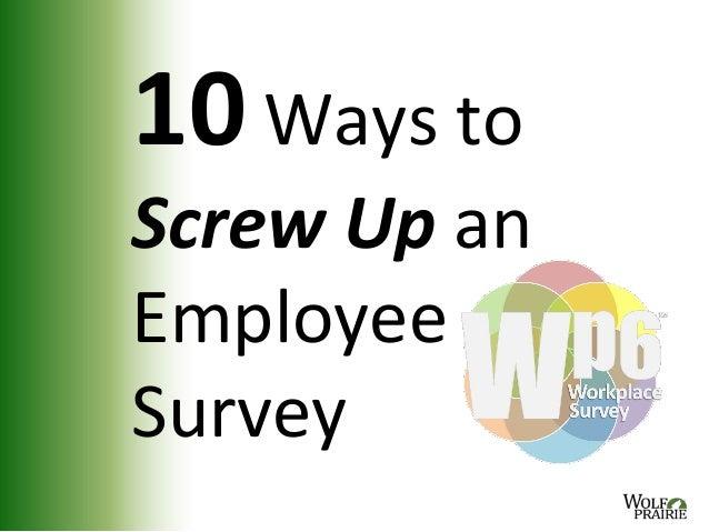 10 Ways toScrew Up anEmployeeSurvey