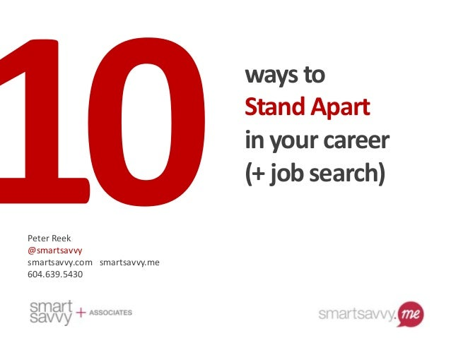 ways toStand Apartin your career(+ job search)Peter Reek@smartsavvysmartsavvy.com smartsavvy.me604.639.5430