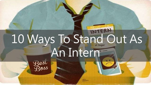 10 Ways To Stand Out As An Intern