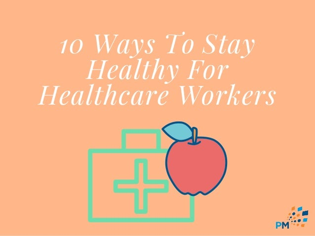 10 Ways To Stay Healthy For Healthcare Workers