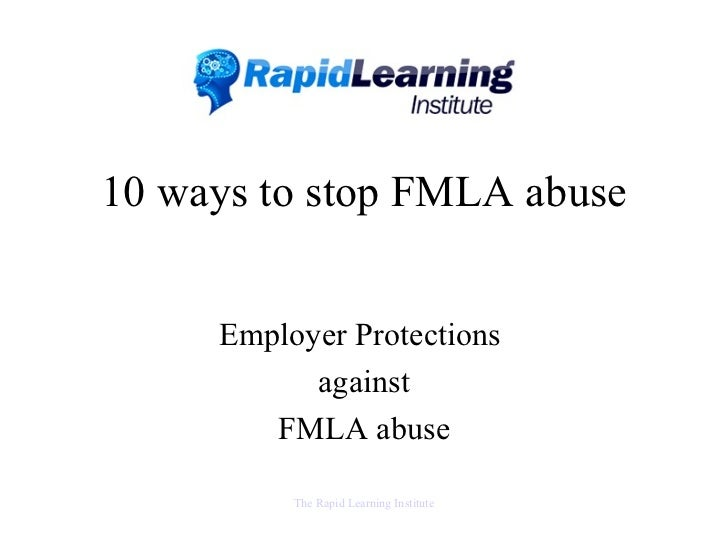 10 ways to stop FMLA abuse Employer Protections  against FMLA abuse The Rapid Learning Institute