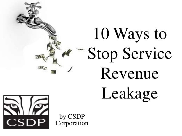 10 Ways toStop ServiceRevenueLeakageby CSDPCorporation