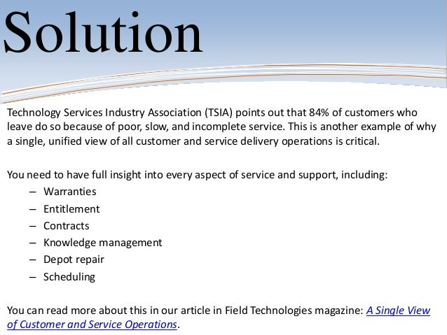 SolutionTechnology Services Industry Association (TSIA) points out that 84% of customers wholeave do so because of poor, s...