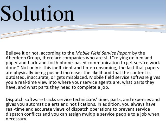 SolutionBelieve it or not, according to the Mobile Field Service Report by theAberdeen Group, there are companies who are ...