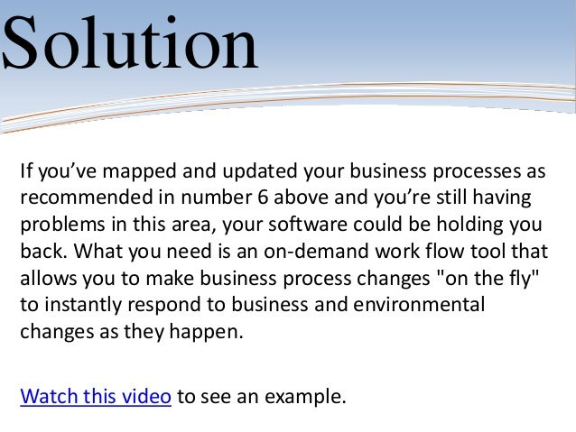 SolutionIf you've mapped and updated your business processes asrecommended in number 6 above and you're still havingproble...