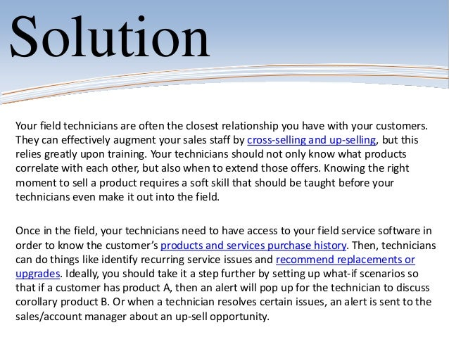 SolutionYour field technicians are often the closest relationship you have with your customers.They can effectively augmen...