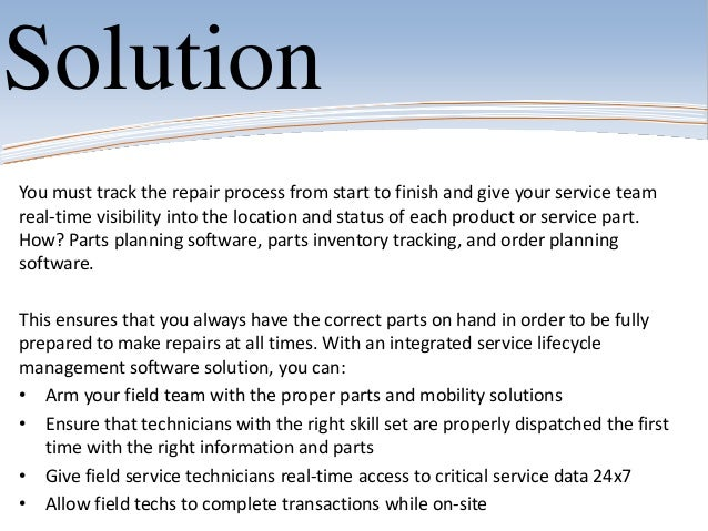 SolutionYou must track the repair process from start to finish and give your service teamreal-time visibility into the loc...