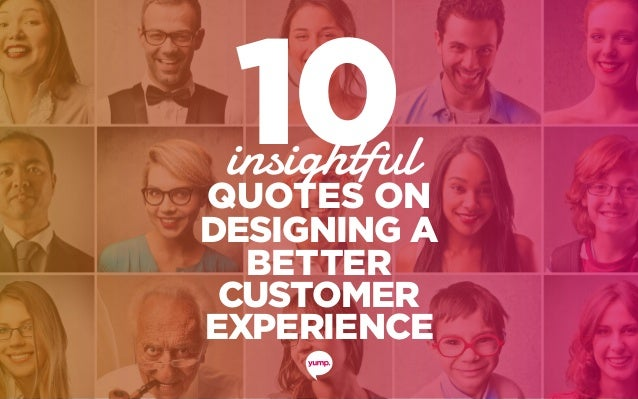 10insightful QUOTES ON DESIGNING A BETTER CUSTOMER EXPERIENCE